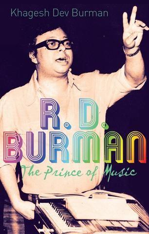 R.D. BURMAN The Prince of Music  by Khagesh Dev Burman