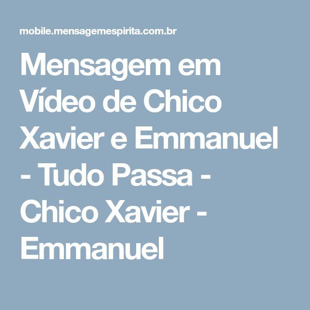 Mensagem em Vídeo de Chico Xavier e Emmanuel - Tudo Passa - Chico Xavier - Emmanuel