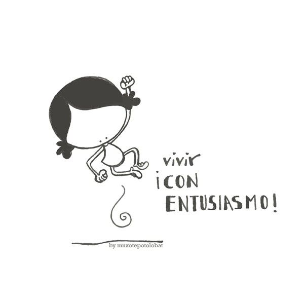¡A Vivir con un muchito de entusiasmo! Yiiiiija!!!! Eeeegunon mundo!!! ::: gogobiziz enthusiasm