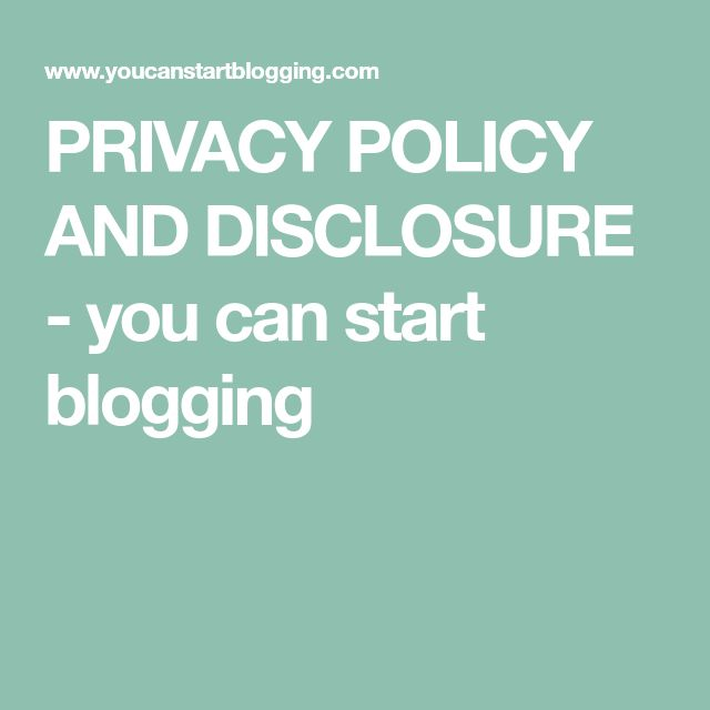 PRIVACY POLICY AND DISCLOSURE - you can start blogging
