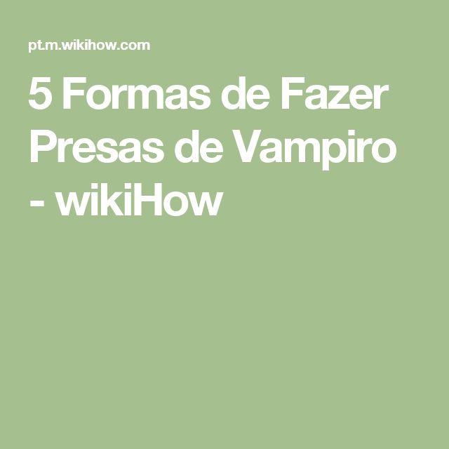 5 Formas de Fazer Presas de Vampiro - wikiHow                                                                                                                                                                                 Mais