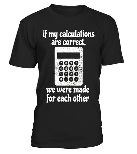 """# IF MY CALCULATIONS ARE CORRECT...FUNNY MATH JOKES T SHIRT .  Special Offer, not available in shops      Comes in a variety of styles and colours      Buy yours now before it is too late!      Secured payment via Visa / Mastercard / Amex / PayPal      How to place an order            Choose the model from the drop-down menu      Click on """"Buy it now""""      Choose the size and the quantity      Add your delivery address and bank details      And that's it!      Tags: T-SHIRT FEATURES…"""