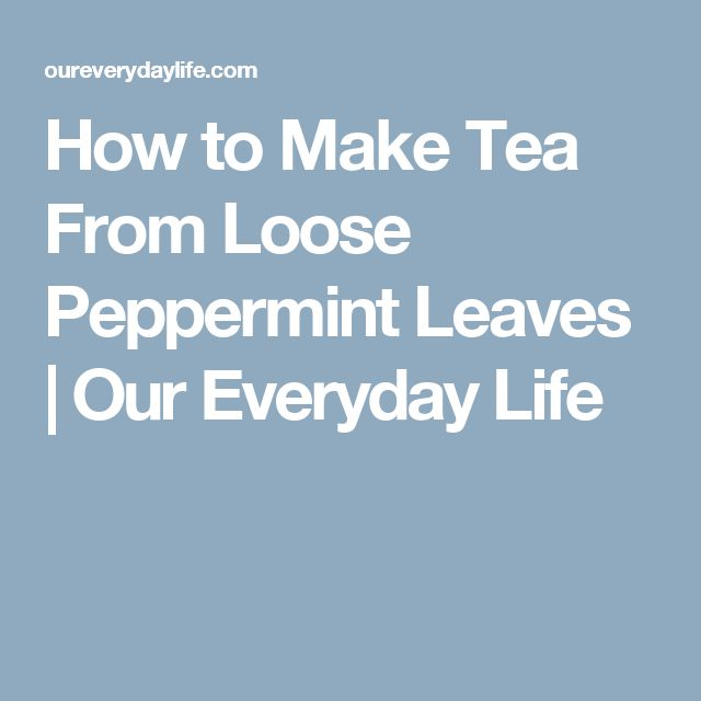 How to Make Tea From Loose Peppermint Leaves | Our Everyday Life