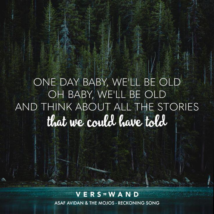 Eines Tages Baby, wir werden alt sein Oh Baby, wir werden alt sein und über all die Geschichten nachdenken, die wir hätten erzählen können – Asaf Avidan & The Mojos