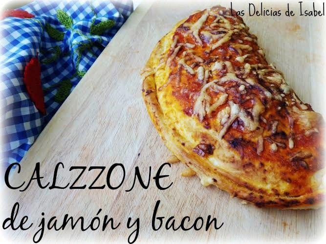 Calzzone de jamón y bacon   Las Delicias de Isabel