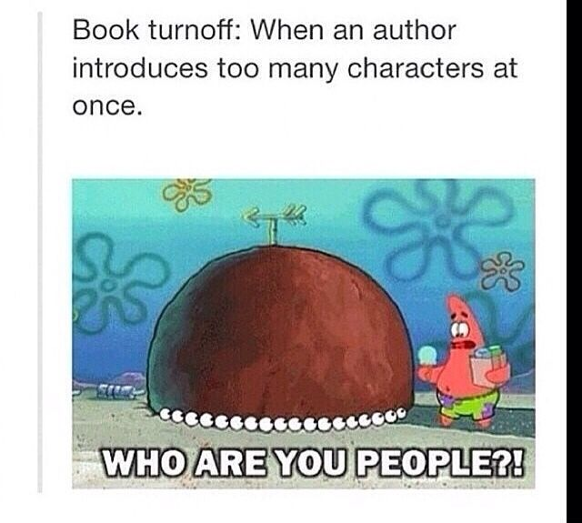 Lol accurate... and then you spend the rest of the book trying to keep them straight haha