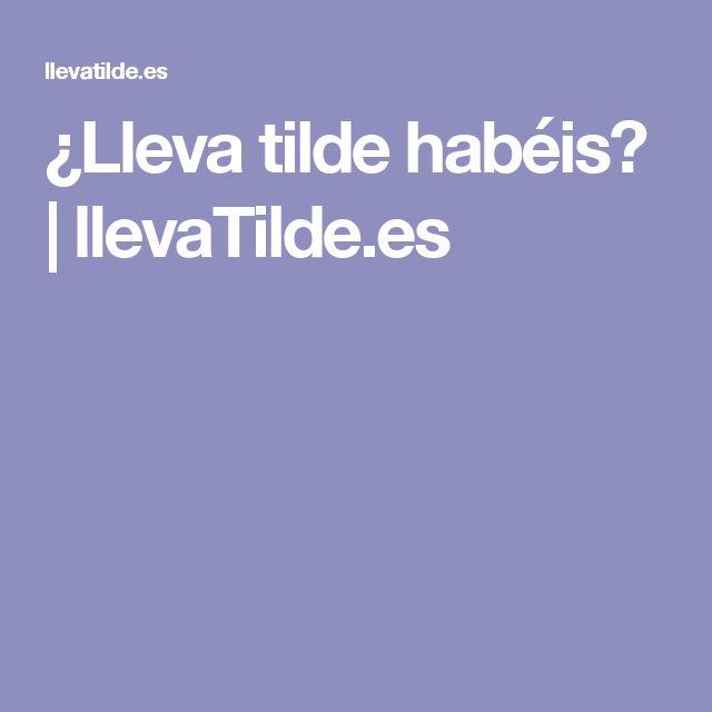 ¿Lleva tilde habéis? | llevaTilde.es