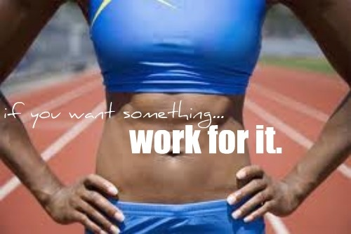 If you want something, work for it. Change doesn't happen by chance.