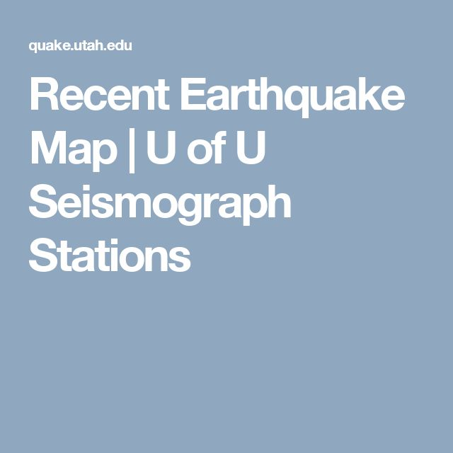 Recent Earthquake Map | U of U Seismograph Stations