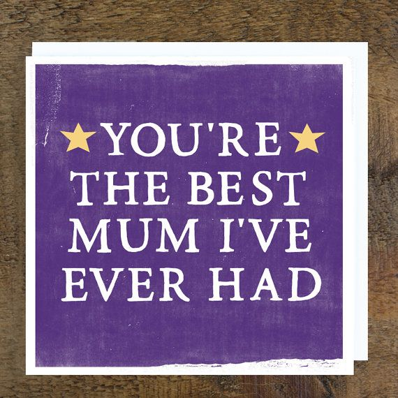 What does she mean shes the only one?!  Whether its Mothers Day, her birthday or just because, let her know shes top of your list regardless..  A humorous, cheeky card which reads : Youre The Best Mum Ive Ever Had  The Nitty Gritty: Printed in the uk and supplied in a sealed cello bag with a white envelope. Card measures 13.5cm x 13.5cm  Blank inside for your own personal message  Please note this card is designed to have a texture with intentional ink marks both front and back making it…