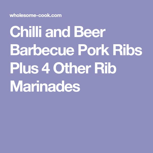 Chilli and Beer Barbecue Pork Ribs Plus 4 Other Rib Marinades