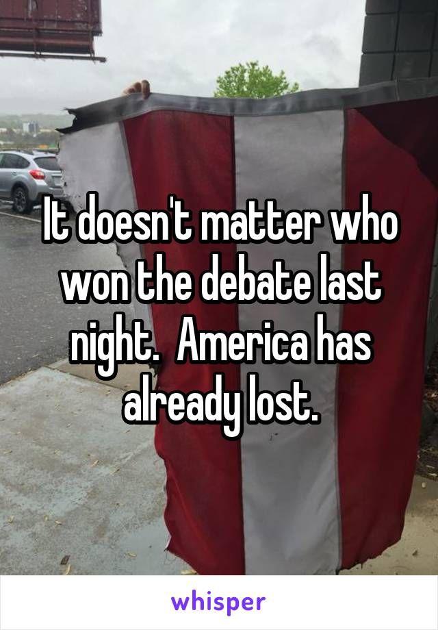 It doesn't matter who won the debate last night.  America has already lost.