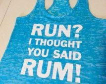 Run? I thought You said RUM!. Running Tank. Funny Workout Tank. Half Marathon Shirt. Runners Tank. Gym Tank. Exercise. Fitness Apparel