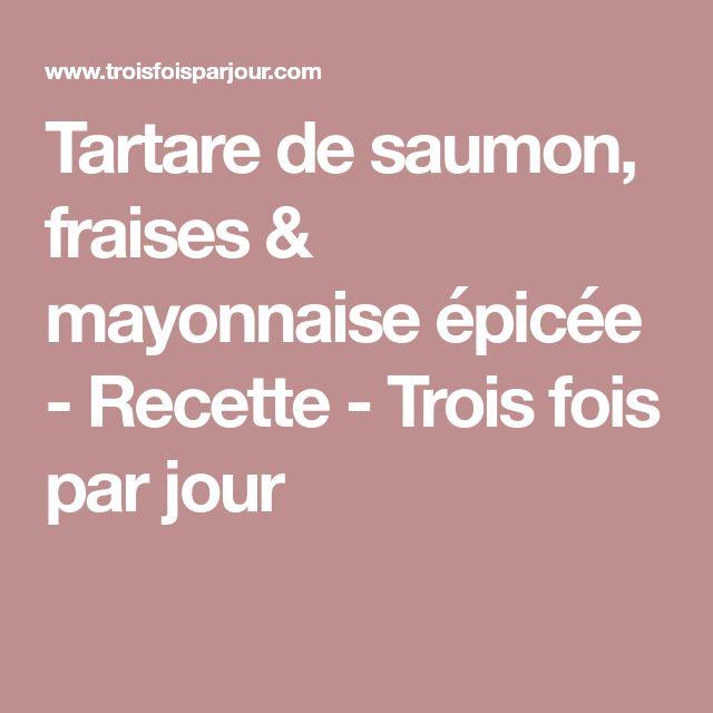 Tartare de saumon, fraises & mayonnaise épicée - Recette - Trois fois par jour