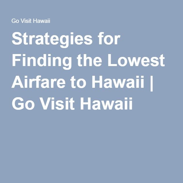 Strategies for Finding the Lowest Airfare to Hawaii | Go Visit Hawaii