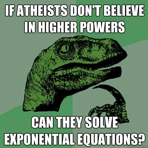 Exponent jokes brought to you by Philosoraptor.