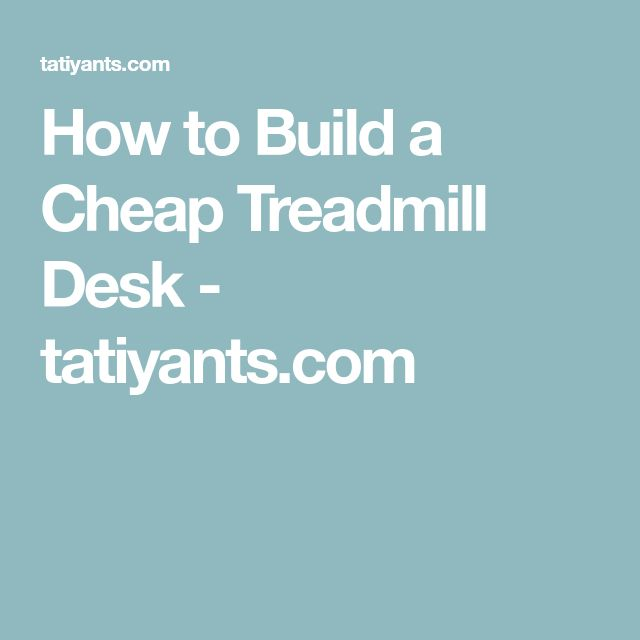 How to Build a Cheap Treadmill Desk - tatiyants.com