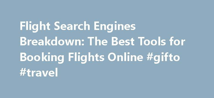 Flight Search Engines Breakdown: The Best Tools for Booking Flights Online #gifto #travel http://travel.remmont.com/flight-search-engines-breakdown-the-best-tools-for-booking-flights-online-gifto-travel/  #travel search engines # Flight Search Engines Breakdown: The Best Tools for Booking Flights Online Posted by PeterGreenberg.com on March 12, 2014 at 11:50 am You might know the best time to book a flight. but what tools are you using to make that reservation? We know that Peter says it s…