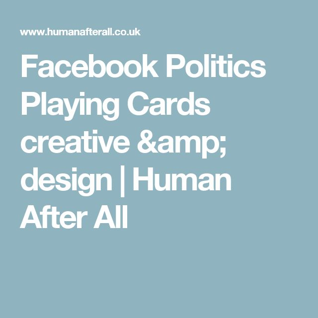 Facebook Politics Playing Cards creative & design   Human After All
