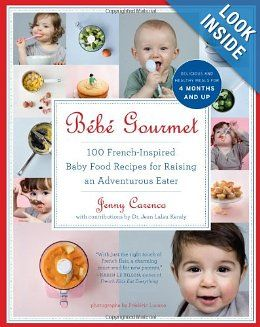Bébé Gourmet: 100 French-Inspired Baby Food Recipes For Raising an Adventurous Eater: Jenny Carenco, Dr. Jean Lalau Keraly