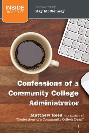 Jossey-Bass Higher & Adult Education: Confessions of a Community College Administrator
