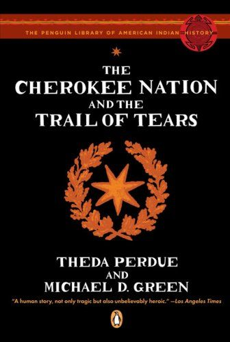 Bestseller Books Online The Cherokee Nation and the Trail of Tears (The Penguin Library of American Indian History) Theda Perdue, Michael Green $8.74  - http://www.ebooknetworking.net/books_detail-0143113674.html