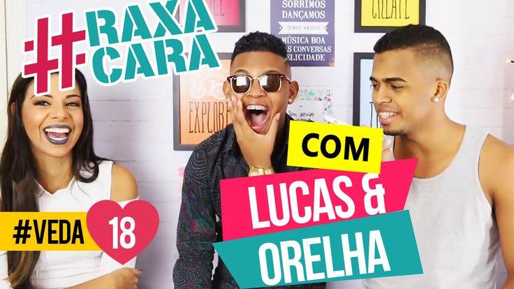 #RAXACARA com LUCAS & ORELHA - #VEDA18