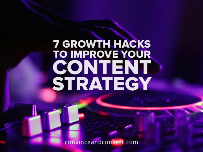7 Growth Hacks to Improve Your #Content #Strategy