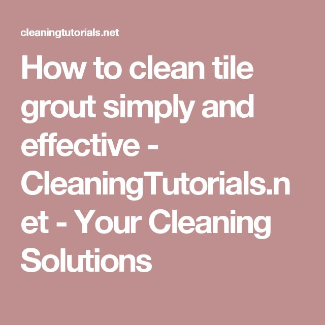 How to clean tile grout simply and effective - CleaningTutorials.net - Your Cleaning Solutions