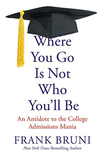 Where You Go Is Not Who You'll Be: An Antidote to the College Admissions Mania by Frank Bruni http://www.amazon.com/dp/1455532703/ref=cm_sw_r_pi_dp_I7L3ub1A6X3N3