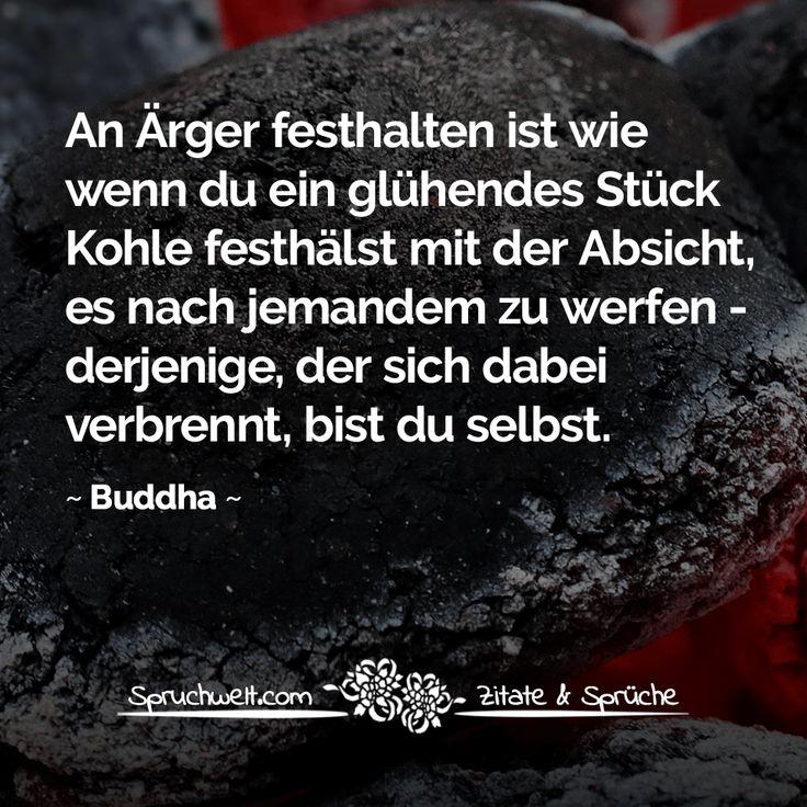 Ärger festhalten ist wie wenn du ein glühendes Stück Kohle festhälst - Buddha Zitat #zitate #sprüche #spruchbilder #deutsch