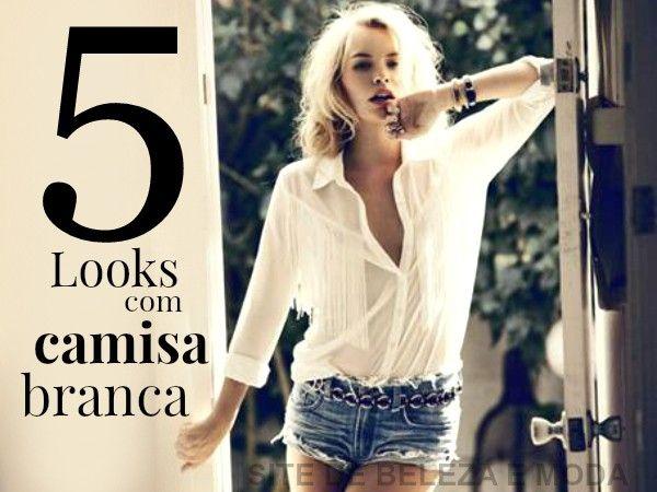 Veja como combinar a camisa branca com o short jeans, com a saia midi, com a calça jeans, com mini saia e com outra peça branca. Dicas para acertar no look.