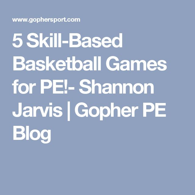 5 Skill-Based Basketball Games for PE!-  Shannon Jarvis | Gopher PE Blog