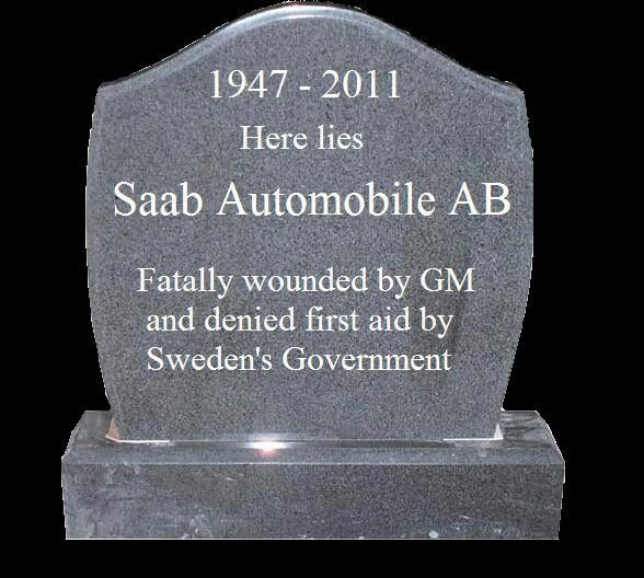 1947-2011 here lies Saab Automobile AB, Fatally Wounded  by GM & denied first aid by Sweden Government.