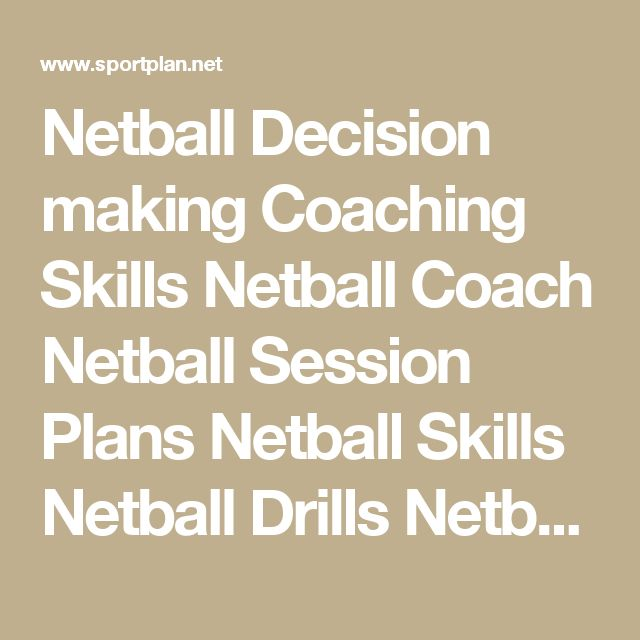 Netball Decision making Coaching Skills Netball Coach Netball Session Plans Netball Skills Netball Drills Netball Drills Netball Coaching Tips Netball Lesson Plans - Sportplan Ltd