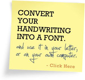 Upload your own personal handwriting font from your hard rive. If you