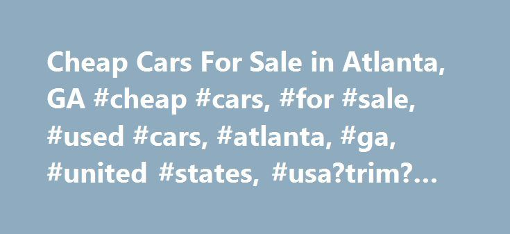 Cheap Cars For Sale in Atlanta, GA #cheap #cars, #for #sale, #used #cars, #atlanta, #ga, #united #states, #usa?trim?html http://real-estate.nef2.com/cheap-cars-for-sale-in-atlanta-ga-cheap-cars-for-sale-used-cars-atlanta-ga-united-states-usatrimhtml/  # Cheap Cars for Sale in Atlanta, GA Location: Alpharetta, GA 30004 Average time on market: 27 days Certified Pre-Owned: No Transmission: Automatic Color: Oxford White Description: Used 2012 Chevrolet Impala for sale – $5,990, 61,758 miles Avg…