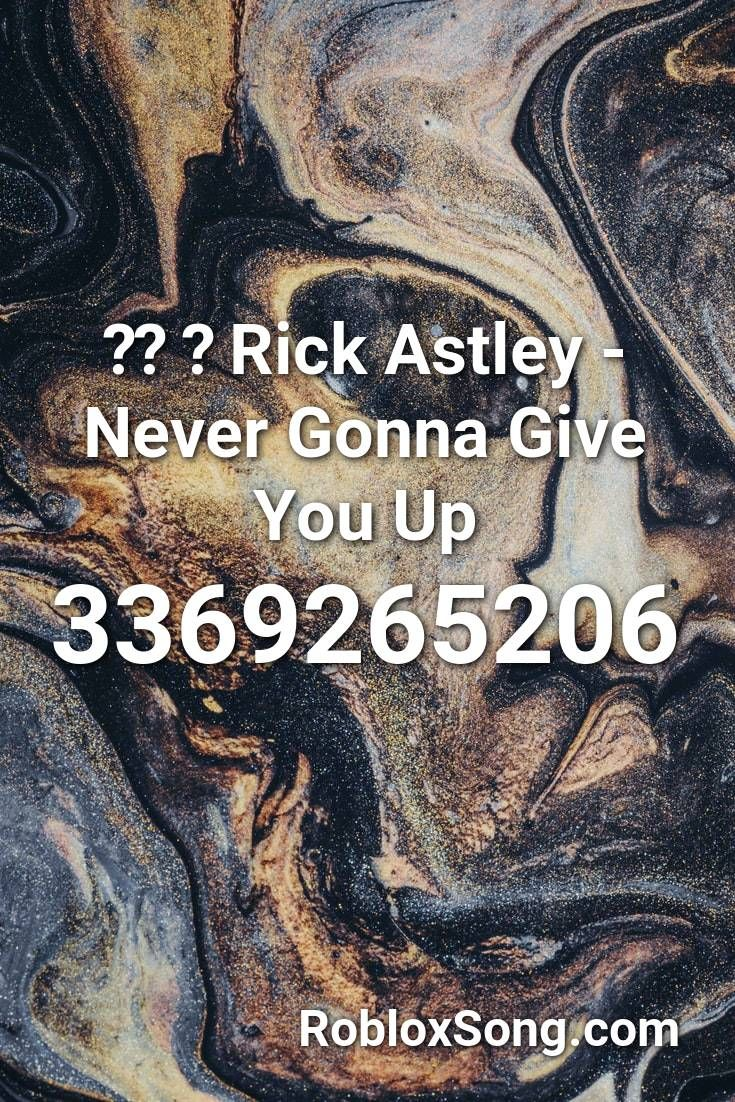 Rick Astley Never Gonna Give You Up Roblox Id Roblox Music Codes Roblox Imagine Dragons Never Gonna