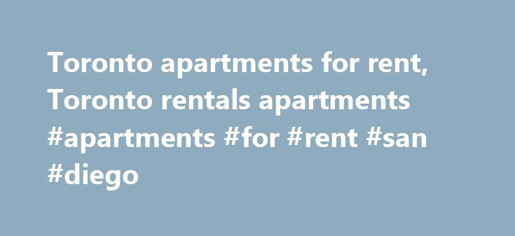 Toronto apartments for rent, Toronto rentals apartments #apartments #for #rent #san #diego http://apartment.remmont.com/toronto-apartments-for-rent-toronto-rentals-apartments-apartments-for-rent-san-diego/  #toronto apartments for rent # Living in & moving to Toronto For Metro Toronto communities including: the Annex, Beaches, Bloor West Village, the Danforth, Davisville, Downtown Toronto, East York, Etobicoke, High Park, North Toronto, North York, Parkdale. Scarborough, Yonge and Eglinton…