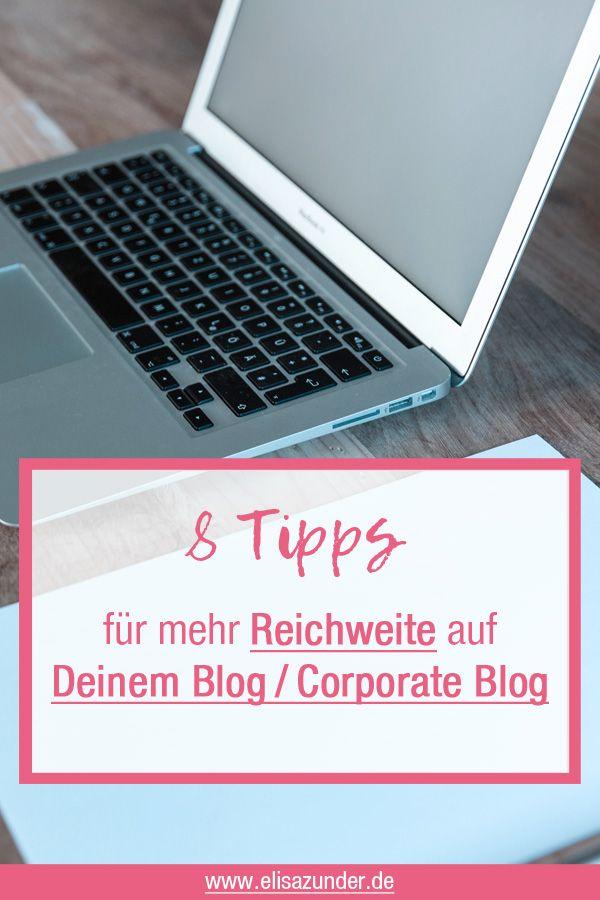 8 Tipps und Maßnahmen für mehr Reichweite auf Deinem Blog / Corporate Blog.   Business Tipps, Reichweitensteigerung, Blogger Tipps,