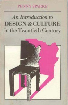 http://www.amazon.com/Introduction-Design-Culture-20th-Century/dp/0047010150/?s=books%3DUTF8%3D1378341198%3D1-3%3Dan+introduction+to+design+penny+sparke=sr_1_3