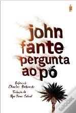 John Fante  Pergunta ao Pó