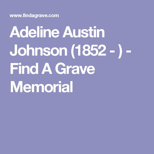 Adeline Austin Johnson (1852 - ) - Find A Grave Memorial