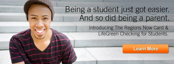 REGIONS: Being a student just got easier. And so did being a parent. Introducing the Regions Now Card and LifeGreen Checking for Students. Learn More.