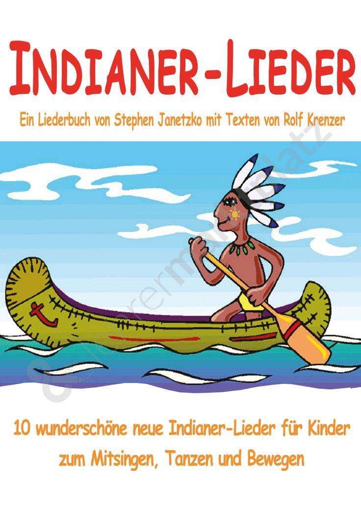 Indianer-Lieder für Kinder - 10 wunderschöne neue Indianer-Lieder für Kinder zum Mitsingen, Tanzen und Bewegen ZUM AUSDRUCKEN