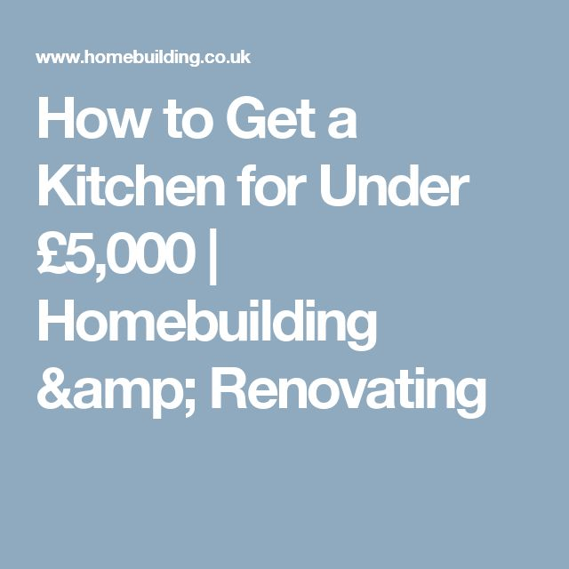 How to Get a Kitchen for Under £5,000 | Homebuilding & Renovating