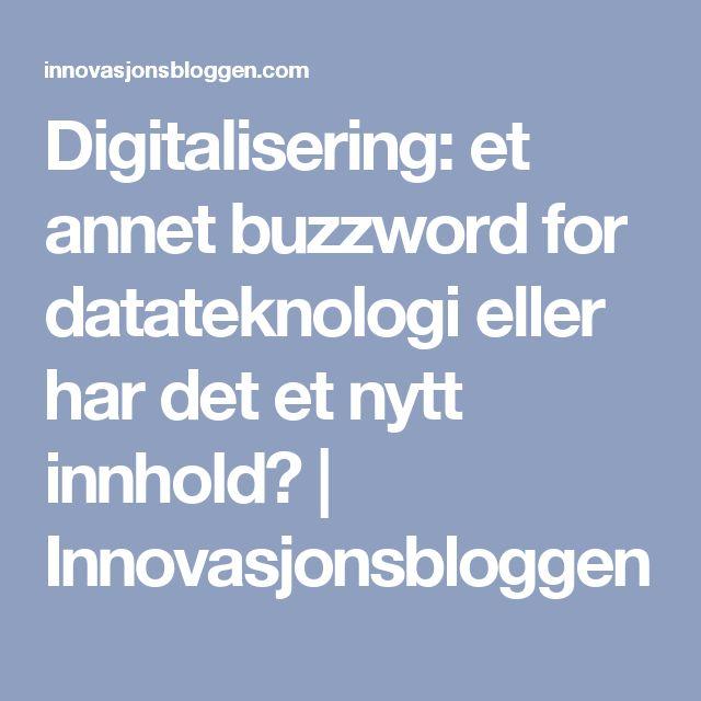Digitalisering: et annet buzzword for datateknologi eller har det et nytt innhold?   Innovasjonsbloggen