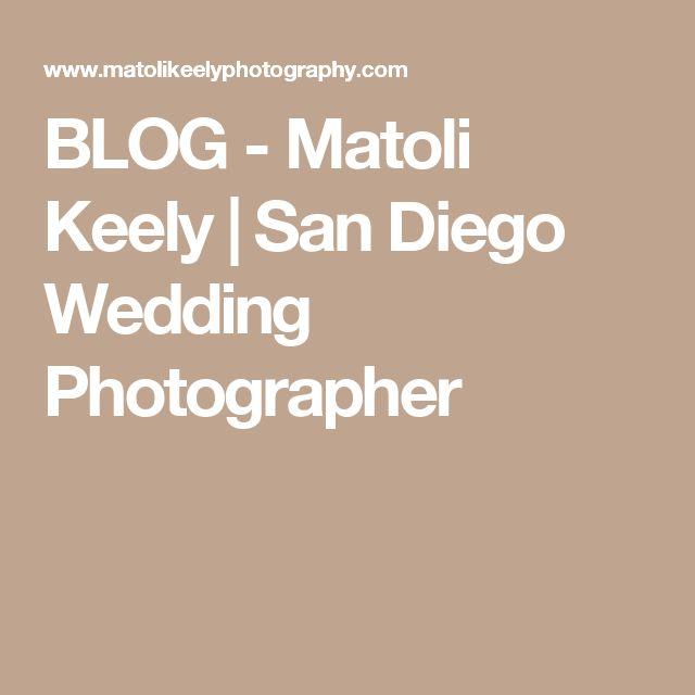 BLOG - Matoli Keely | San Diego Wedding Photographer