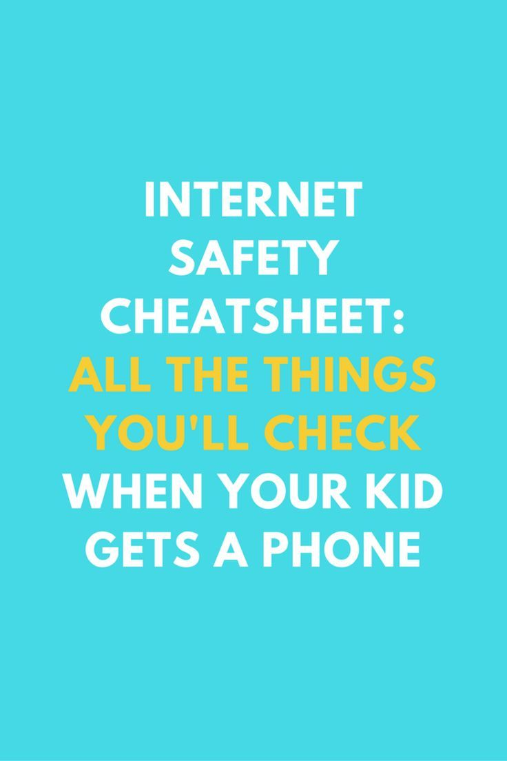 Internet Safety Cheat Sheet: All The Things You'll Check When Your Kid Gets A Phone