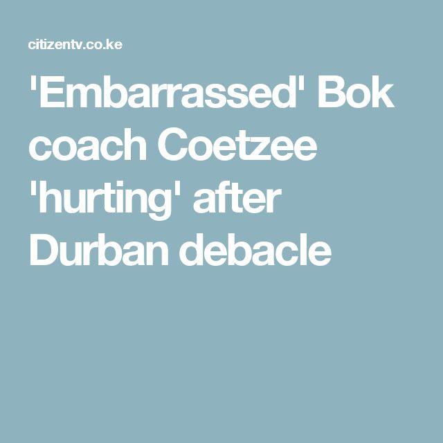 'Embarrassed' Bok coach Coetzee 'hurting' after Durban debacle